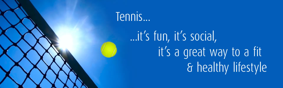 Tennis, it's fun, it's social, it's a great way to a fit & healthy lifestyle
