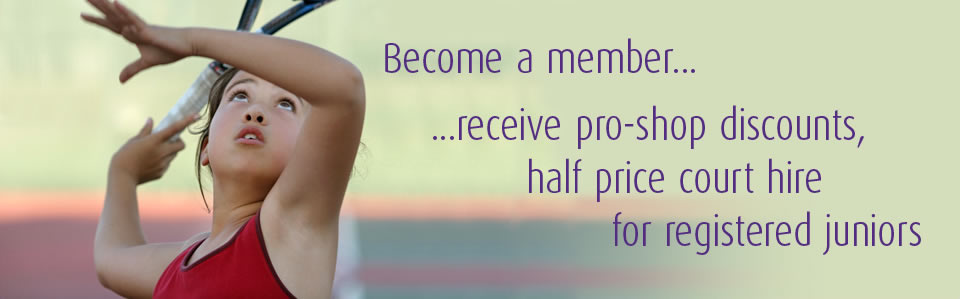 Become a member, receive pro-shop discounts, half price court hire for registered juniors